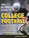 The Ultimate Guide to College Football: Rankings, Records, and Scores of the Major Teams and Conferences - James Quirk, Randy Roberts, Benjamin G. Rader