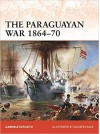 The Paraguayan War 1864–70: The Triple Alliance at stake in La Plata - Giuseppe Rava, Gabriele Esposito