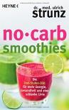 No-Carb-Smoothies: Die Drei-Stufen-Diät für mehr Energie, Gesundheit und eine schlanke Linie - Ulrich Strunz