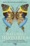 Natural Histories: 25 Extraordinary Species That Have Changed our World - Stephen Moss, Brett Westwood