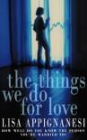 The Things We Do for Love - Lisa Appignanesi