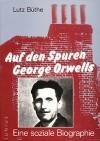 Auf den Spuren George Orwells: Eine soziale Biographie - Lutz Buthe