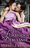 His Forbidden Debutante - Anabelle Bryant