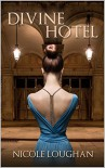 Divine Hotel: Time Travel Mystery - Nicole Loughan