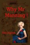 Why Mr. Manning - Gay  Ingram
