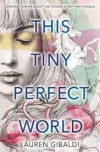 This Tiny Perfect World - Lauren Gibaldi