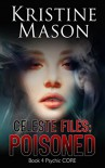 Celeste Files: Poisoned (Book 4 Psychic C.O.R.E.): Psychic C.O.R.E. - Kristine Mason