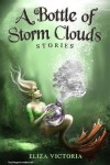 A Bottle of Storm Clouds: Stories - Eliza Victoria