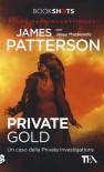 Private Gold: Un caso della Private Investigations - James Patterson, Jassy Mackenzie, Stefano Mogni