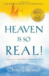 Heaven Is So Real: Expanded with Testimonials - Choo Thomas
