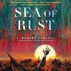 Sea of Rust - C. Robert Cargill, Eva Kaminsky