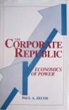 The Corporate Republic: Economics of Power - Paul A. Zecos