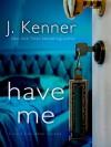 Have Me - J. Kenner