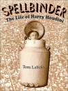 Spellbinder: The Life of Harry Houdini - Tom Lalicki