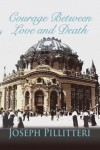 Courage Between Love and Death - Joseph Pillitteri