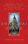 Shanghai Grand: Forbidden Love and International Intrigue on the Eve of the Second World War - Taras Grescoe