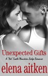 Unexpected Gifts: (The Steamy Version) (A HOT Castle Mountain Lodge Romance Book 1) - Elena Aitken