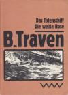 Das Totenschiff. Die weiße Rose - B. Traven