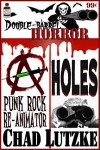 Double Barrel Horror: Punk Rock Reanimator/Holes - Chad Lutzke