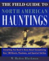 The Field Guide to North American Hauntings: Everything You Need to Know About Encountering Over 100 Ghosts, Phantoms, and Spectral Entities - W. Haden Blackman