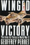 Winged Victory: The Army Air Forces in World War II - Geoffrey Perret