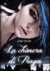 La chimera di Praga (Daughter of Smoke and Bone, #1) - Donatella Rizzati, Laini Taylor