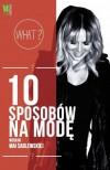 10 sposobów na modę według Mai Sablewskiej - Sablewska Maja