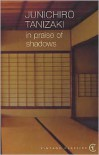 In Praise of Shadows - Jun'ichirō Tanizaki, Thomas J. Harper, Edward G. Seidensticker