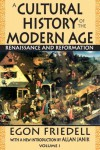 A Cultural History of the Modern Age: Volume I: Renaissance and Reformation - Egon Friedell, Allan Janik