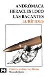 Andromaca, Heracles Loco & Las Bacantes - Euripides, Francisco Rodríguez Adrados