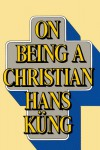 On Being a Christian - Hans Küng, Edward Quinn
