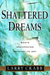Shattered Dreams: God's Unexpected Pathway to Joy - Larry Crabb