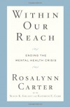 Within Our Reach: Ending the Mental Health Crisis - Rosalynn Carter, Susan K. Golant, Kathryn E. Cade