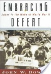 Embracing Defeat: Japan in the Wake of World War II - John W. Dower