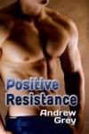 Positive Resistance  - Andrew  Grey