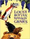 Lousy Rotten Stinkin' Grapes - Margie Palatini, Barry Moser