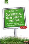 Der Dativ ist dem Genitiv sein Tod: Noch mehr Neues aus dem Irrgarten der deutschen Sprache - Bastian Sick