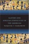 Slavery and African Ethnicities in the Americas: Restoring the Links - Gwendolyn Midlo Hall