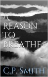 A Reason to Breathe - C.P.  Smith