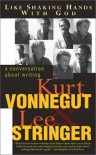 Like Shaking Hands with God: A Conversation About Writing - Kurt Vonnegut, Lee Stringer