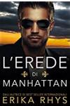 L'erede di Manhattan: la storia di un finto matrimonio - Erika Rhys, Silvana Mancuso