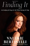 Finding It: And Satisfying My Hunger for Life without Opening the Fridge - Valerie Bertinelli