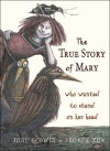The True Story of Mary Who Wanted to Stand on Her Head - Jane Godwin, Drahos Zak