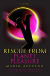Rescue From Planet Pleasure (Felix Gomez Book 6) - Mario Acevedo