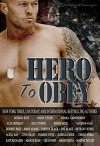 Hero to Obey: Twenty-two Naughty Military Romance Stories - Selena Kitt, Paige Tyler, Sierra Cartwright, Alta Hensley, Sue Lyndon, Renee Rose, Vanessa Vale, Desiree Holt, Abbie Adams, Tabitha Black, Zoe Blake , Bethany Burke , Alexa Day , Livia Grant , Yasmine Hyde , Isabella Kole , Cerise Noble , Kate Richards , Maggie Ryan , Lee S