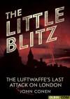 The Little Blitz: The Luftwaffe's last attack on London - John Conen