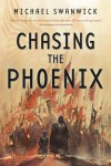 Chasing the Phoenix: A Science Fiction Novel - Michael Swanwick