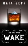 Wake (An End Times Novel) - Maia Sepp