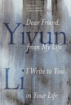 Dear Friend, from My Life I Write to You in Your Life - Yiyun Li