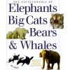The Encyclopedia of Elephants Big Cats Bears & Whales -